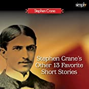 Stephen Crane's Other 13 Favorite Short Stories: George's Mother, The Monster & 11 Others | [Stephen Crane]
