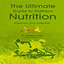 The Ultimate Guide to Triathlon Nutrition: Maximize Your Potential (       UNABRIDGED) by Joseph Correa Narrated by Andrea Erickson