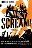 img - for Somebody Scream!: Rap Music's Rise to Prominence in the Aftershock of Black Power by Marcus Reeves (2009-03-17) book / textbook / text book