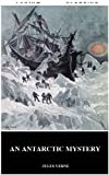 An Antarctic Mystery (Annotated by Lycium Classics) (The Extraordinary Voyages)
