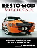 Resto-Mod Muscle Cars: A Showcase Of The World's Best Builds Plus Ideas For Designing Your Own