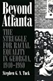 img - for Beyond Atlanta: The Struggle for Racial Equality in Georgia, 1940-1980 by Tuck, Stephen G. N. (2003) Paperback book / textbook / text book