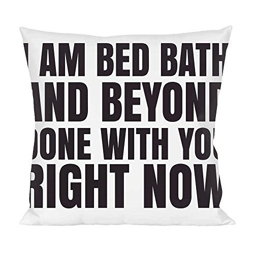 i-am-bed-bath-and-beyond-done-with-you-right-now-slogan-pillow