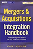 Mergers & Acquisitions Integration Handbook: Helping Companies Realize The Full Value of Acquisitions (Wiley Finance)