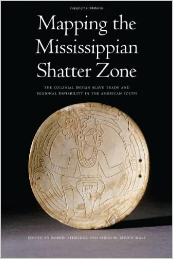 Mapping the Mississippian shatter zone : the colonial Indian slave trade and regional instability in the American South