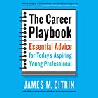 The Career Playbook: Essential Advice for Today's Aspiring Young Professional (       UNABRIDGED) by James M. Citrin Narrated by James Fouhey