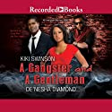 A Gangster and a Gentleman: I Need a Gangsta and Gentlemen Prefer Bullets (       UNABRIDGED) by Kiki Swinson, De'Nesha Diamond Narrated by Corey Allen, Simi Howe