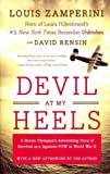 By Louis Zamperini Devil at My Heels: A Heroic Olympians Astonishing Story of Survival as a Japanese POW in World War (Reissue)