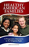Healthy American Families: A Progressive Alternative to the Religious Right (0313384010) by Scanzoni, John H.