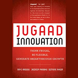 Jugaad Innovation: Think Frugal, Be Flexible, Generate Breakthrough Growth | [Navi Radjou, Jaideep Prabhu]