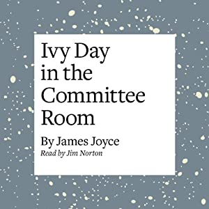 Ivy Day in the Committee Room Audiobook