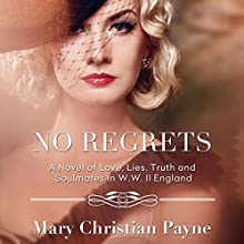 No Regrets: A Novel of Love and Lies in World War II England: The Thornton Trilogy, Book 1 Audiobook by Mary Christian Payne Narrated by Melissa Chatwood