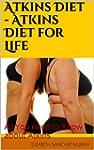 Atkins Diet -  Atkins Diet for Life:...