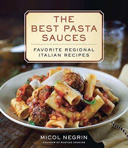 The Best Pasta Sauces: Favorite Regional Italian Recipes - Micol Negrin
