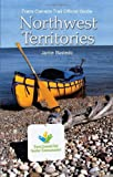 Jamie Bastedo Trans Canada Trail Northwest Territories: Official Guide of the Trans Canada Trail