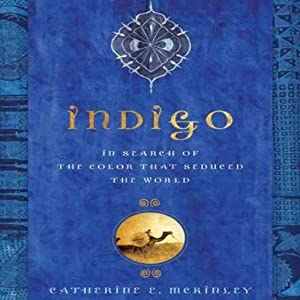 Indigo: In Search of the Color That Seduced the World | [Catherine E. McKinley]
