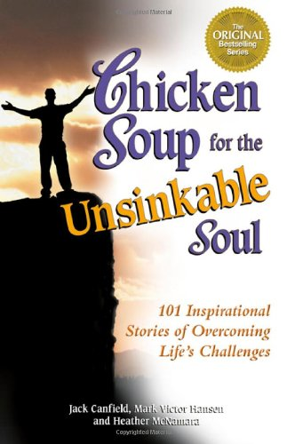 Chicken Soup for the Unsinkable Soul: 101 Stories