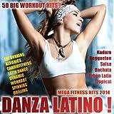 Danza Latino! Mega Fitness Hits 2014! (50 Big Workout Hits! Fat Burning, Aerobics, Latin Dance, Dynamic, Drilling, Spinning)