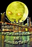 For The Moon Is Hollow And Aliens Rule The Sky (English Edition)