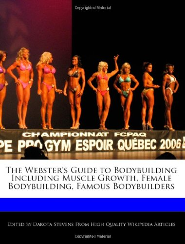 The Webster\'s Guide to Bodybuilding Including Muscle Growth, Female Bodybuilding, Famous Bodybuilders