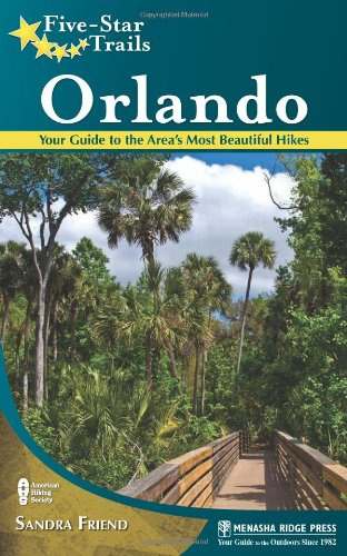 Five-Star Trails: Orlando: Your Guide to the Area's Most Beautiful Hikes