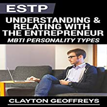 ESTP: Understanding & Relating with the Entrepreneur: MBTI Personality Types (       UNABRIDGED) by Clayton Geoffreys Narrated by Craig Sweat