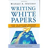 Writing White Papers: How to Capture Readers and Keep Them Engaged ~ Michael A. Stelzner