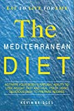 Mediterranean Diet: Activate Your Body's Natural Ability to Lose Weight Fast And Heal Itself Using Delicious Easy to Prepare Recipes - INCLUDES A COMPLETE DIET PLAN