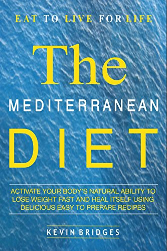 Mediterranean Diet: Activate Your Body's Natural Ability to Lose Weight Fast And Heal Itself Using Delicious Easy to Prepare Recipes -  INCLUDES FAT BURNING DIET PLAN by Kevin Bridges