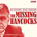 The Missing Hancocks:: Five new recordings of classic 'lost' scripts Radio/TV Program by Ray Galton, Alan Simpson Narrated by Kevin McNally, Full Cast