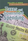 img - for Taxes and Government Spending (Dollars and Sense: a Guide to Financial Literacy) book / textbook / text book