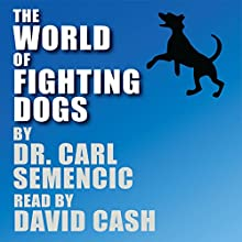 The World of Fighting Dogs | Livre audio Auteur(s) : Carl Semencic Narrateur(s) : David Cash