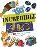 img - for Incredible Art: Over 200 Ideas For Creating Amazing Art book / textbook / text book