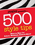 Seventeen 500 Style Tips: What to Wear for School, Weekend, Parties & More! (Seventeen Presents)