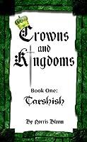 Crowns and Kingdoms: Book 1 Tarshish [Kindle Edition]