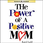 The Power of a Positive Mom | Karol Ladd
