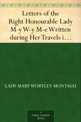 Letters of the Right Honourable Lady M-y W-y