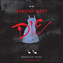 Dorothy Must Die (       UNABRIDGED) by Danielle Paige Narrated by Devon Sorvari