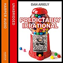 Predictably Irrational: The Hidden Forces That Shape Our Decisions | Livre audio Auteur(s) : Dan Ariely Narrateur(s) : Simon Jones