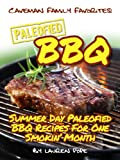 Paleofied BBQ Cookbook: Summer Day Paleofied BBQ Recipes For One Smokin Month (Family Paleo Diet Recipes, Caveman Family Favorite Cookbooks)