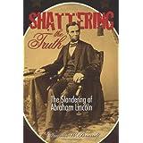 Shattering the Truth: The Slandering of Abraham Lincoln ~ Dennis W. Brandt