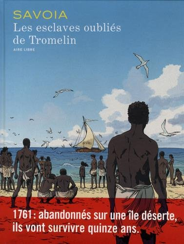Les esclaves oubliés de Tromelin - tome 1 - Les esclaves oubliés de Tromelin