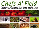 Chefs A'Field: Culinary Adventures: Episode 203 [HD]