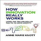How Innovation Really Works: Using the Trillion-Dollar R&D Fix to Drive Growth Hörbuch von Anne Marie Knott Gesprochen von: Kathleen Godwin