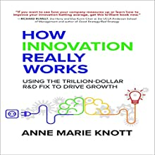 How Innovation Really Works: Using the Trillion-Dollar R&D Fix to Drive Growth Audiobook by Anne Marie Knott Narrated by Kathleen Godwin