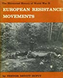 European Resistance Movements (Illustrated History of World War II) (0851663400) by Dupuy, Trevor N.