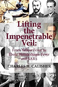 Lifting the Impenetrable Veil: From Yellow Fever to Ebola Hemorrhagic Fever & SARS by Gail Blinde