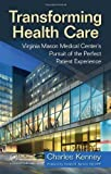 img - for Transforming Health Care: Virginia Mason Medical Center's Pursuit of the Perfect Patient Experience 1st (first) by Charles Kenney (2010) Hardcover book / textbook / text book