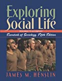 Exploring Social Life: Readings to Accompany Essentials of Sociology (0205407498) by James M. Henslin