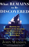 Image of What Remains to Be Discovered: Mapping the Secrets of the Universe, the Origins of Life, and the Future of the Human Race